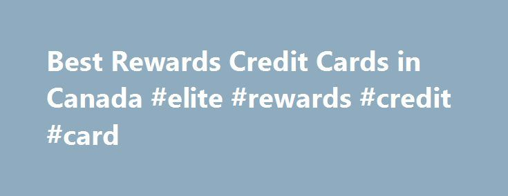 Best Rewards Credit Cards in Canada #elite #rewards #credit #card http://papua-new-guinea.nef2.com/best-rewards-credit-cards-in-canada-elite-rewards-credit-card/  # Best Rewards Credit Cards in Canada Annual fee: Some credit cards come with an annual fee and some do not. The general rule for this is that the greater the rewards, the larger the annual fee. The annual fee is charged once per year and is added to your credit card statement. If you don t mind paying an annual fee, select I don t…