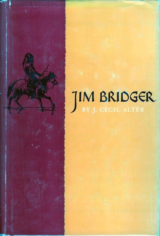 So far the best book on the life of Jim Bridger, by J. Cecil Alter