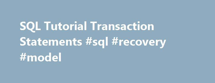 SQL Tutorial Transaction Statements #sql #recovery #model http://west-virginia.nef2.com/sql-tutorial-transaction-statements-sql-recovery-model/  # SQL Tutorial SQL-Transaction Statements SQL-Transaction Statements control transactions in database access. This subset of SQL is also called the Data Control Language for SQL (SQL DCL). There are 2 SQL-Transaction Statements: COMMIT Statement — commit (make persistent) all changes for the current transaction ROLLBACK Statement — roll back…