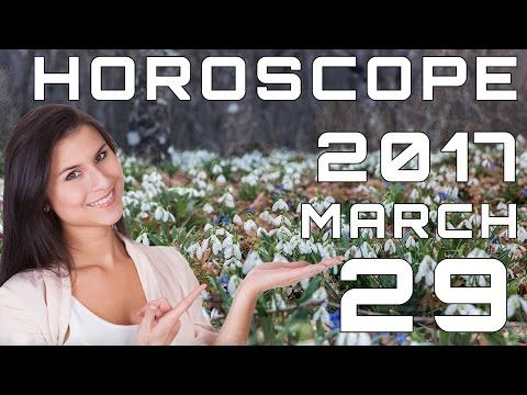 Daily Horoscope for Wednesday 29 March 2017. Predictions for All Zodiac Signs: Aries, Taurus, Gemini, Cancer, Leo, Virgo, Libra, Scorpio, Sagittarius, …