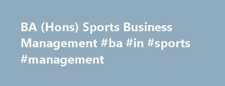 BA (Hons) Sports Business Management #ba #in #sports #management http://zimbabwe.nef2.com/ba-hons-sports-business-management-ba-in-sports-management/  # Discover Hartpury Hartpury Summer Fair – 3 June BA (Hons) Sports Business Management Entry Requirements GCSE | A minimum of 5 GCSE A* to C, (or 9 to 4 where numeric grades are being awarded), including English Language and Mathematics A Level | Typical offer is BBC or equivalent. This must include a minimum of two A Levels (excluding General…