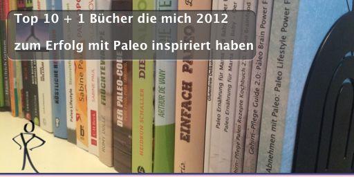 Top 10   1 Bücher die mich 2012 zum Erfolg mit Paleo inspiriert haben