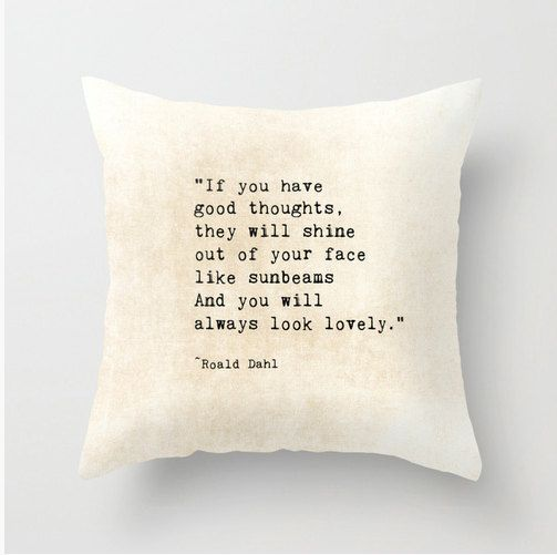 Roald Dahl Quote Pillow Cover Inspiring Words Good Thoughts Lovely Sunbeams Typography Inspirational Quote Love, Home Decor Bedroom Decor