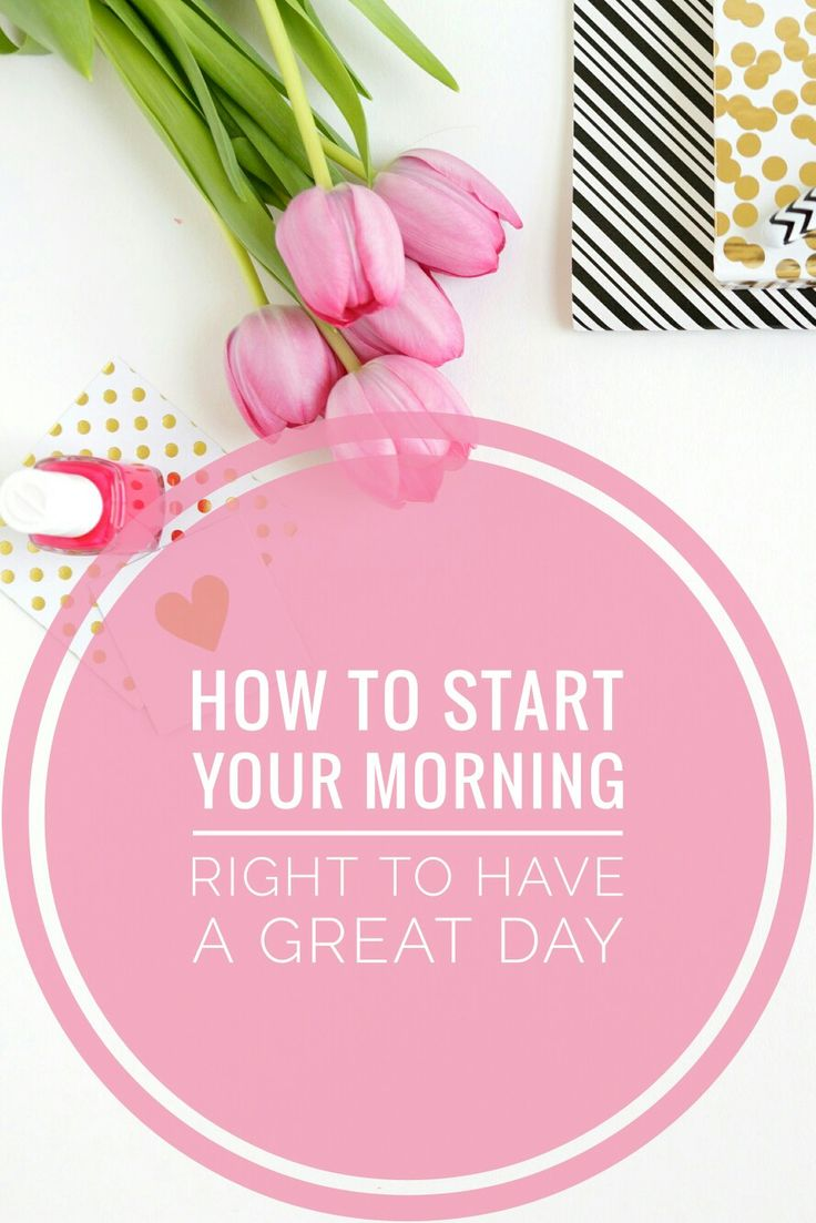 How To Start Your Morning Right To Have A GREAT Day! How you start your day is so Importance! It impacts the rest of your day. Read it now or pin for later!