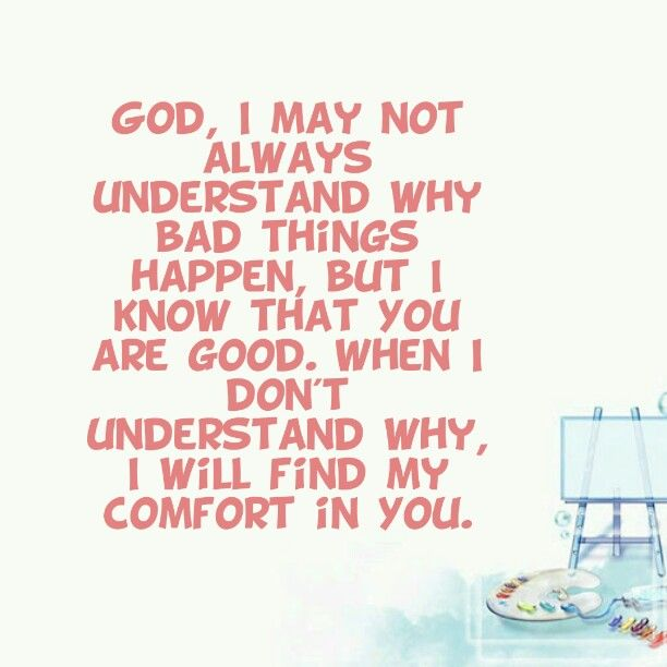Why Bad Things Happen Quotes: God, I May Not Always Understand Why Bad Things Happen
