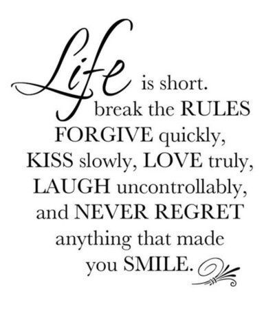 """""""Life is short.."""" I love the part where it says 'Never regret anything that made you smile'! :) #quote"""