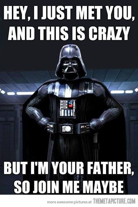 Luke: way to ruin my whole life, man this is so bad, because your my dad, am I supposed to be glad? Hey, what happened to your wife if you are my dad? Gee that is so sad. Makes me kind of MAD.