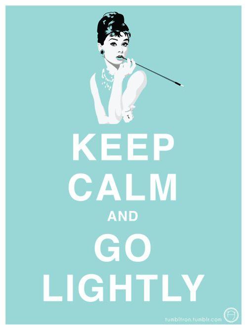 Keep Calm and Go Lightly.