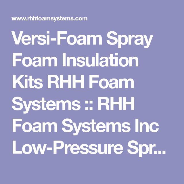 Versi-Foam Spray Foam Insulation Kits RHH Foam Systems :: RHH Foam Systems Inc Low-Pressure Spray Foam Insulation Systems - Welcome to Versi Foam Low Pressure Spray Foam Insulation Systems RHH Foam Systems Inc manufactures low pressure polyurethane spray foam insulation systems that are portable and disposable Versi Foam two component polyurethane spray foam insulation kits and Versi Tite Window