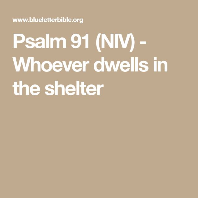 Psalm 91 (NIV) - Whoever dwells in the shelter
