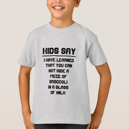 Kids say: Can not hide broccoli in glass of milk T-Shirt - tap to personalize and get yours
