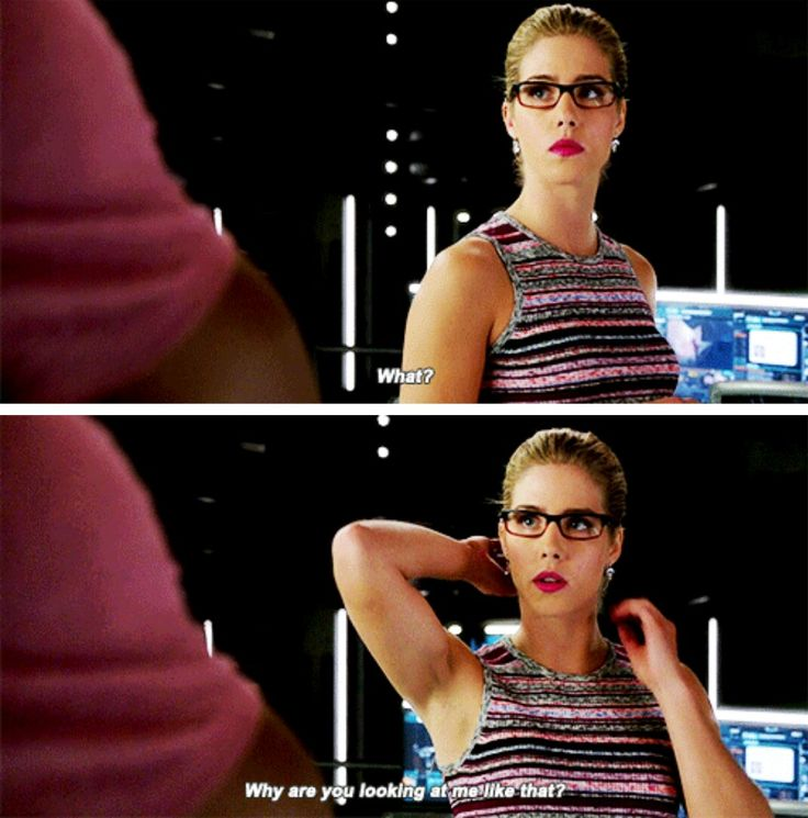 """""""What? Why are you looking at me like that?"""" - Felicity Smoak #Arrow"""