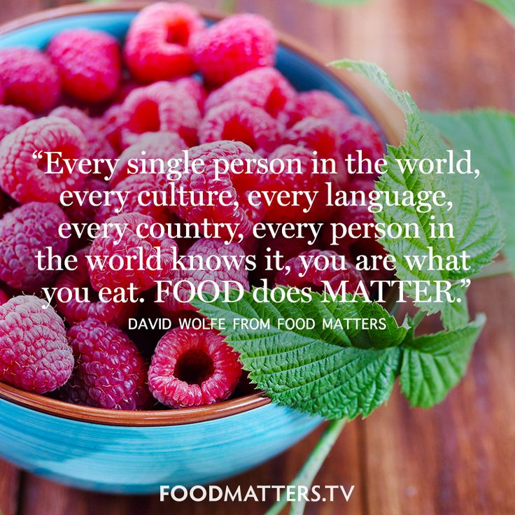"""Every single person in the world, every culture, every language, every country, every person in the world knows it, you are what you eat. FOOD does MATTER."" - David Wolfe from Food Matters"