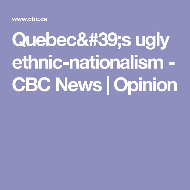 Quebec's ugly ethnic-nationalism - CBC News | Opinion