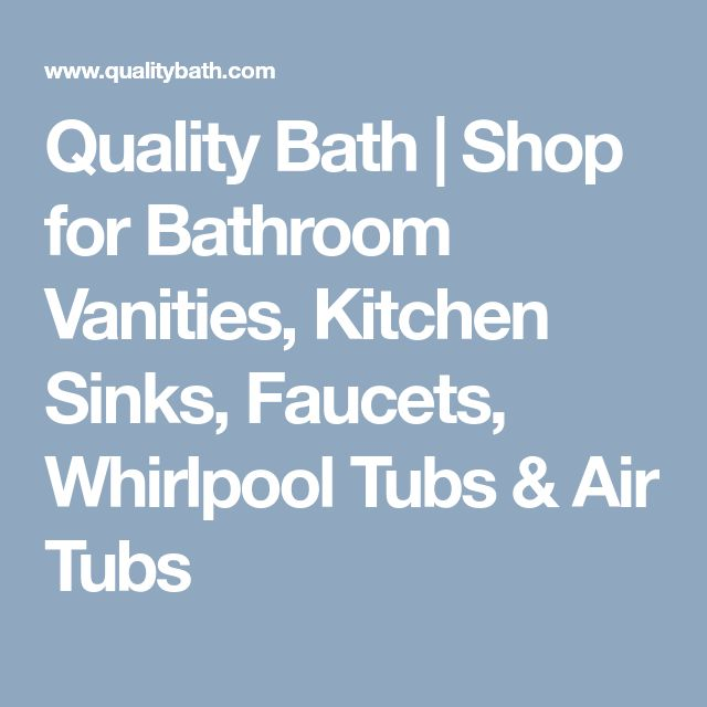 Quality Bath | Shop for Bathroom Vanities, Kitchen Sinks, Faucets, Whirlpool Tubs & Air Tubs
