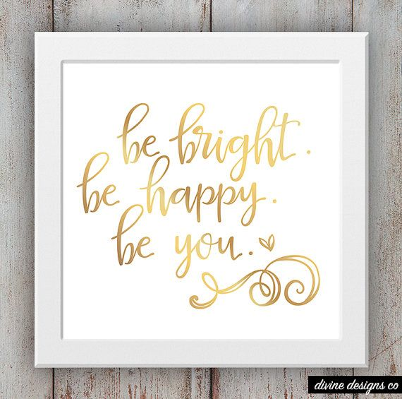 Be Bright, Be Happy, Be You   Foil Printable   Inspirational Quote  Printabes