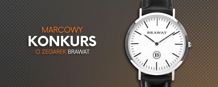 Teraz zegarek BRAWAT możesz wygrać w naszym konkursie  ZAGRAJ!