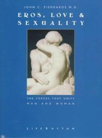 John C.  Pierrakos   Eros, Love & Sexuality