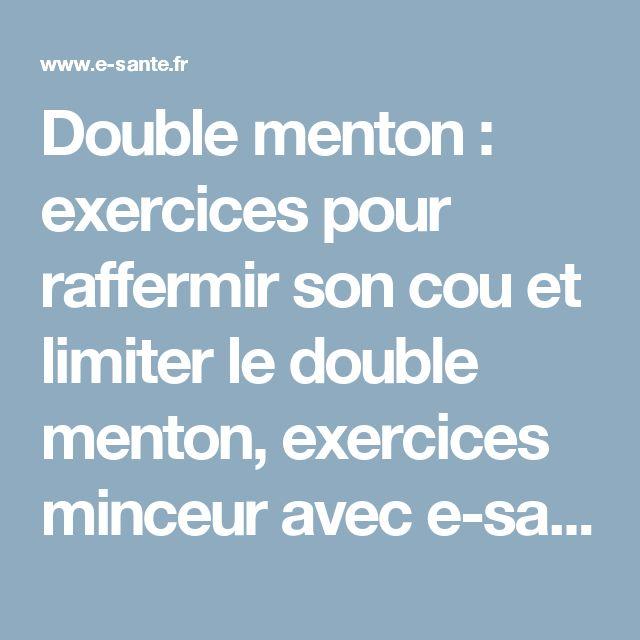 Double menton : exercices pour raffermir son cou et limiter le double menton, exercices minceur avec e-sante.fr | E-santé