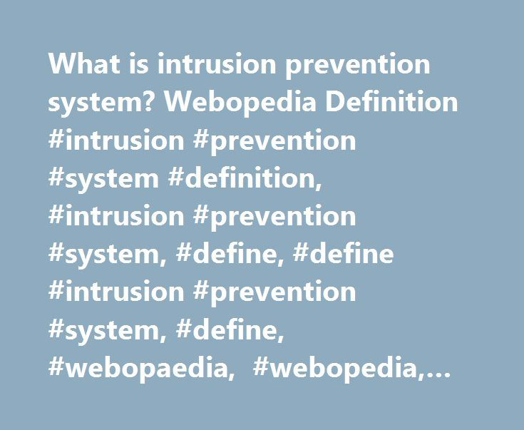 What is intrusion prevention system? Webopedia Definition #intrusion #prevention #system #definition, #intrusion #prevention #system, #define, #define #intrusion #prevention #system, #define, #webopaedia, #webopedia, #glossary, #dictionary, #encyclopedia http://north-dakota.remmont.com/what-is-intrusion-prevention-system-webopedia-definition-intrusion-prevention-system-definition-intrusion-prevention-system-define-define-intrusion-prevention-system-define-webopae/  # intrusion prevention…