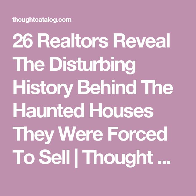 26 Realtors Reveal The Disturbing History Behind The Haunted Houses They Were Forced To Sell | Thought Catalog