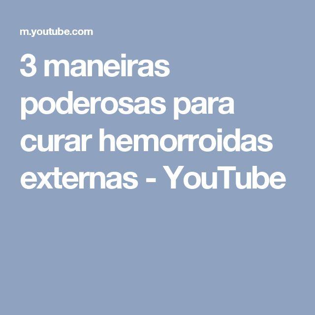 3 maneiras poderosas para curar hemorroidas externas - YouTube
