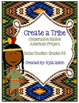 Native American Project-Create-A-Tribe: Social Studies Groups of students create a NEW Native American Tribe based on previous Native American Study. Students create a Tribe Book & present their tribe's culture! Great in-class cooperative project!