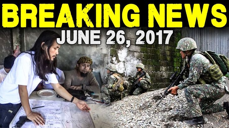 BREAKING NEWS TODAY JUNE 26 2017 ISNILON HAPILON TUMAKAS NA SA MARAWI CITY