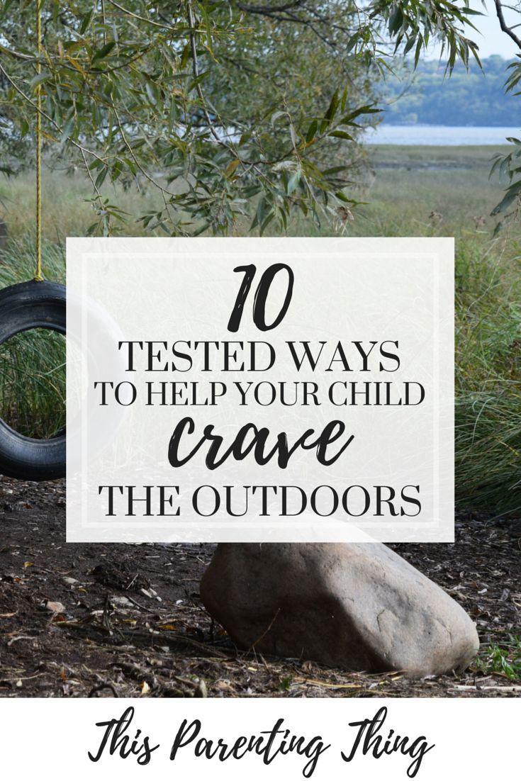 10 Tested Ways to Raise Your Child so He CRAVES the Outdoors, Blog This Parenting Thing, click to read now or pin to save for later :)