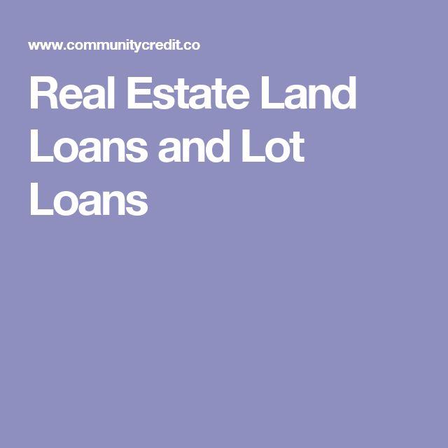 Real Estate Land Loans and Lot Loans