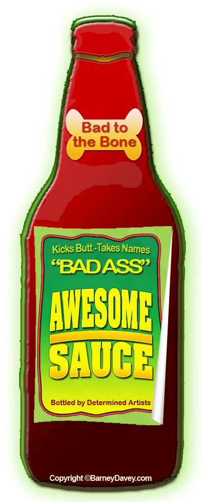 Bad Ass Awesome Sauce is a way to describe your confident attitude and unique style. Pour it on. Make it good -- no excellent -- no superb... well, you get the drift. http://www.artprintissues.com/2012/07/art-marketing-thin-lines-bad-ass-awesome-sauce.html