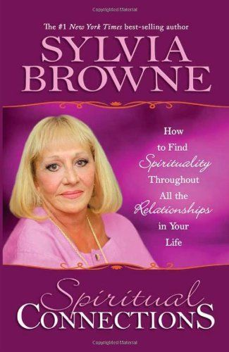 Spiritual Connections: How to Find Spirituality Throughout All the Relationships in Your Life by Sylvia Browne