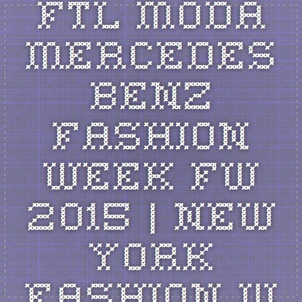 FTL MODA MERCEDES-BENZ FASHION WEEK FW 2015   New York Fashion Week LIVE