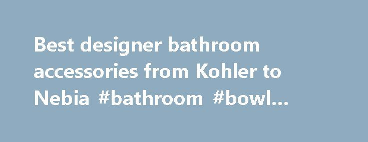 Best designer bathroom accessories from Kohler to Nebia #bathroom #bowl #sinks http://bathroom.remmont.com/best-designer-bathroom-accessories-from-kohler-to-nebia-bathroom-bowl-sinks/  #bathroom accessories uk The best designer bathroom accessories Wednesday 23 March 2016 This article was first published in the April 2016 issue of WIRED magazine. Be the first to read WIRED's articles in print before they're posted online, and get your hands on loads of additional content by subscribing…