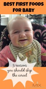 Best First Foods For Baby: 5 Reasons You Should Skip The Cereal | www.mixwellness.com