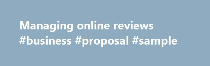Managing online reviews #business #proposal #sample http://money.nef2.com/managing-online-reviews-business-proposal-sample/  #business reviews # Managing online reviews Consumers rely on online reviews to make purchasing decisions. Businesses and review platforms need to manage online reviews to prevent consumers from being misled. Genuine online reviews Online reviews provide consumers with information about products, services and businesses based on the experiences of other consumers…