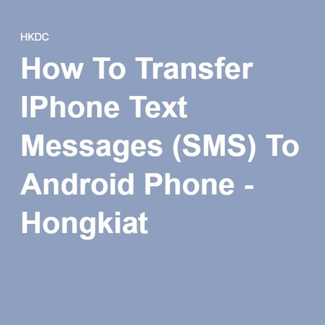 How To Transfer IPhone Text Messages (SMS) To Android Phone - Hongkiat
