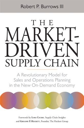 The Market-Driven Supply Chain: A Revolutionary Model for Sales and Operations Planning in the New O