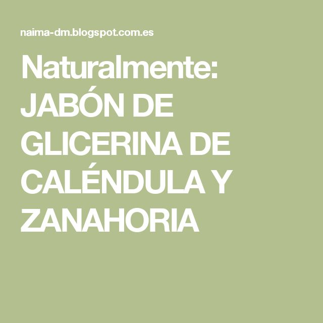 Naturalmente: JABÓN DE GLICERINA DE CALÉNDULA Y ZANAHORIA