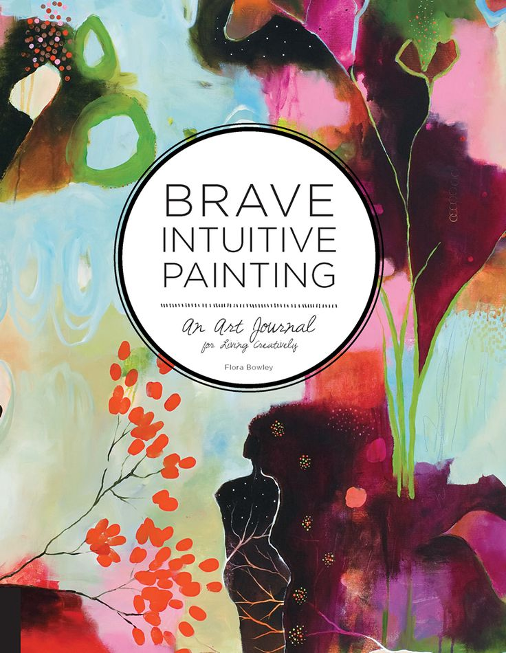 Brave Intuitive Painting; flora bowley { new; w/ artist tips, ideas, etc. }