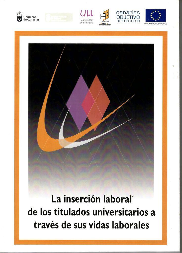 La inserción laboral de los titulados universitarios a través de sus vidas laborales / [Luis Alberto García García, Carlos Enrique Díaz Pérez] http://absysnetweb.bbtk.ull.es/cgi-bin/abnetopac01?TITN=550357