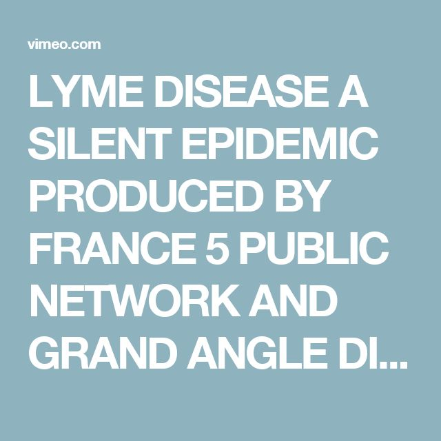 LYME DISEASE A SILENT EPIDEMIC PRODUCED BY FRANCE 5 PUBLIC NETWORK AND GRAND ANGLE DIRECTED BY CHANTAL PERRIN on Vimeo