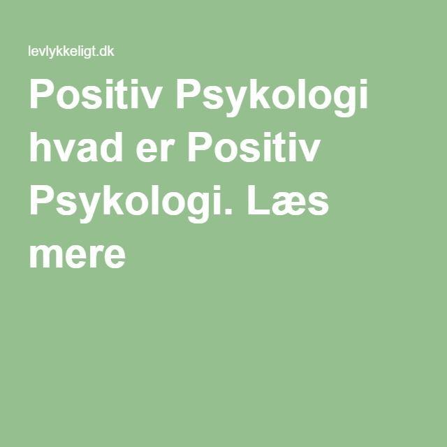 Positiv Psykologi hvad er Positiv Psykologi. Læs mere