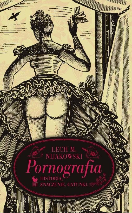 """""""Pornografia. Historia, znaczenie, gatunki"""" Lech M. Nijakowski Cover by Andrzej Barecki Published by Wydawnictwo Iskry 2010"""