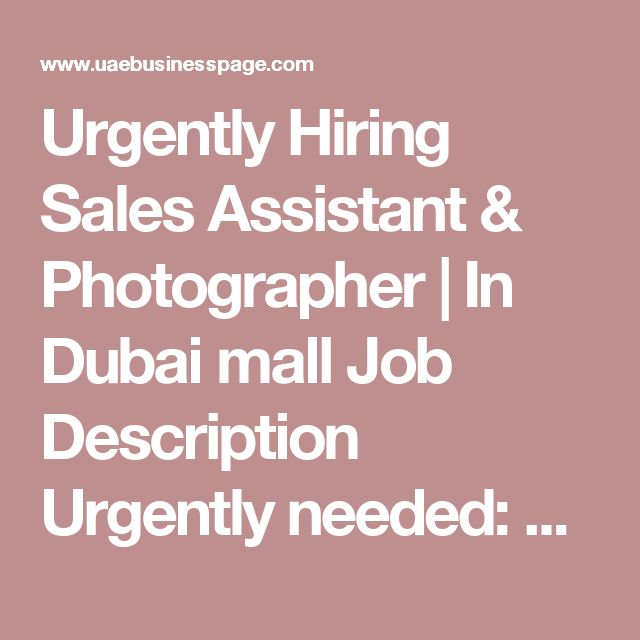 Urgently Hiring Sales Assistant & Photographer | In Dubai mall Job Description Urgently needed:  Sales Assistant (female/Filipina) Photographer (male/Filipino)  Location: TENT STUDIO Ground floor Near waterfalls and TWG tea Dubai mall  Please contact: Miss Nahed 0552288603