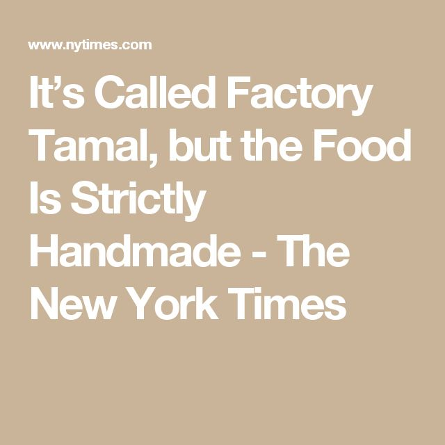 It's Called Factory Tamal, but the Food Is Strictly Handmade - The New York Times