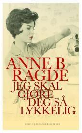 Jeg skal gjøre deg så lykkelig - Anne B. Ragde