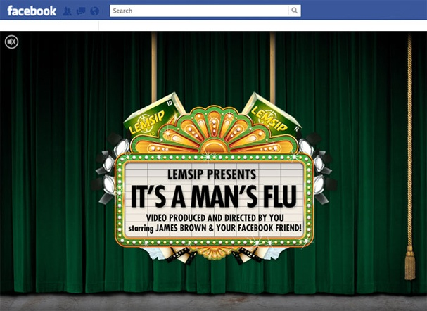 Lemsip It's A Man's Flu.  Our brief was to develop a Facebook strategy centred on broadening Lemsip's appeal outside of the traditional audience, with an innovative and impactful campaign targeting the peak moment in the seasonal cold and flu calendar.