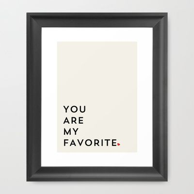 YOU+ARE+MY+FAVORITE+Framed+Art+Print+by+Allyson+Johnson+-+$37.00