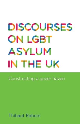 Thibaut Raboin, Discourses on LGBT Asylum in the UK: Constructing a Queer Haven, Manchester University Press, Dec. 2016